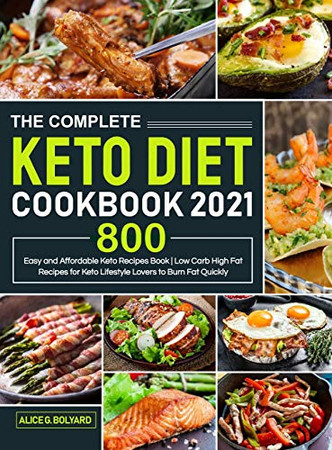 The Complete Keto Diet Cookbook 2021: Easy and Affordable Keto Recipes Book 800 - Low Carb High Fat Recipes for Keto Lifestyle Lovers to Burn Fat Quickly