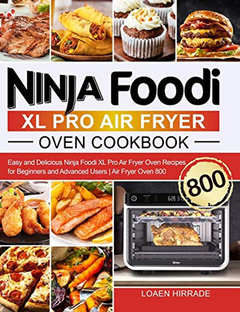 Ninja Foodi XL Pro Air Fryer Oven Cookbook: Easy and Delicious Ninja Foodi XL Pro Air Fryer Oven Recipes for Beginners and Advanced Users Air Fryer Oven 800 - Hardcover
