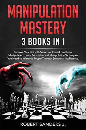 Manipulation Mastery: 3 Books in 1 - Improve Your Life with Secrets of Covert Emotional Manipulation. Learn Persuasion and Manipulation Techniques You ... People Through Emotional Intelligence. - 9781914184833