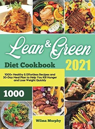 Lean and Green Diet Cookbook 2021: 1000+ Healthy & Effortless Recipes and 30-Day Meal Plan to Help You Kill Hunger and Lose Weight Quickly - Hardcover