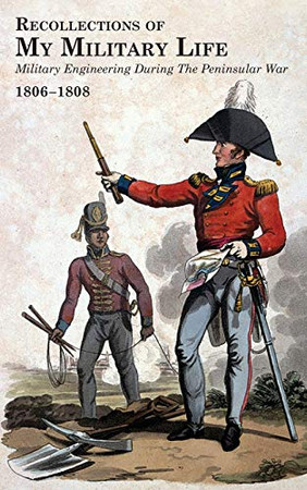 RECOLLECTIONS OF MY MILITARY LIFE 1806-1808 Military Engineering During The Peninsular War Volume 1 - Paperback