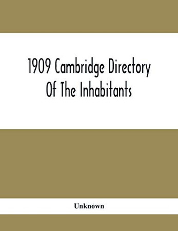 1909 Cambridge Directory Of The Inhabitants, Business, Firms, Institutions, Manufacturing Establishments, Streets, Societies, With Index Map, House Directory, State Census, Etc. No. Lviii