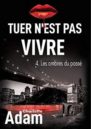 Tuer n'est pas vivre 4: 4. Les ombres du passé (French Edition)