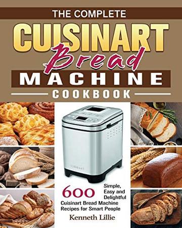 The Complete Cuisinart Bread Machine Cookbook