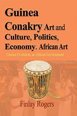 Guinea Conakry Art and Culture, Politics, Economy. African Art