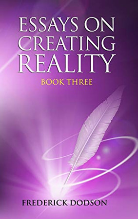 Essays on Creating Reality - Book 3