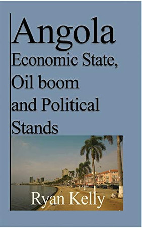 Angola Economic State, Oil boom and Political Stands