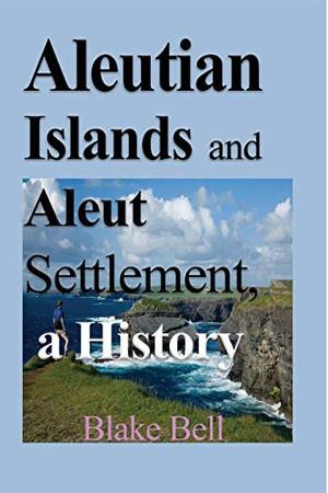 Aleutian Islands and Aleut Settlement, a History