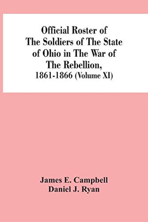 Official Roster Of The Soldiers Of The State Of Ohio In The War Of The Rebellion, 1861-1866 (Volume XI)
