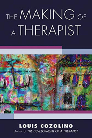 The Making of a Therapist: A Practical Guide for the Inner Journey (Norton Series on Interpersonal Neurobiology)