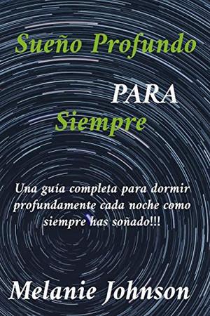 sueño profundo para siempre: Una guía completa para dormir profundamente cada noche como siempre has soñado!!! (Spanish Edition) - Paperback
