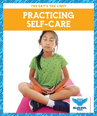 Practicing Self-Care (Blue Owl Books: The Sky's the Limit) - Hardcover