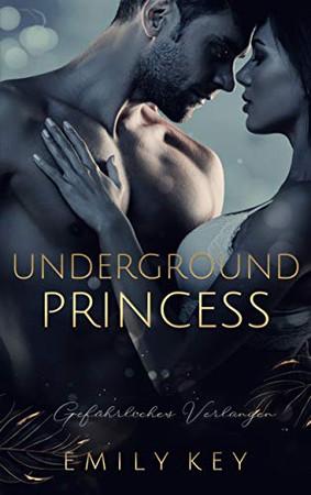 Underground Princess: Gefährliches Verlangen (German Edition)