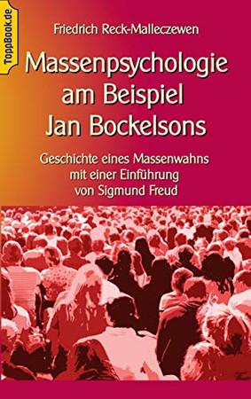 Massenpsychologie am Beispiel Jan Bockelsons: Geschichte eines Massenwahns mit einer Einführung von Sigmund Freud (Toppbook Wissen gemeinverständlich) (German Edition)