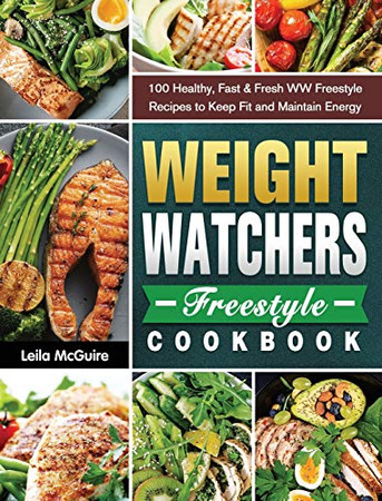 Weight Watchers Freestyle Cookbook: 100 Healthy, Fast & Fresh WW Freestyle Recipes to Keep Fit and Maintain Energy - Hardcover
