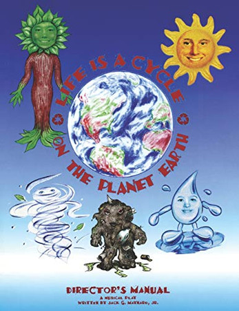 Life is a Cycle on the Planet Earth: Director's Manual, Children's Musical