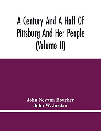 A Century And A Half Of Pittsburg And Her People (Volume Ii)