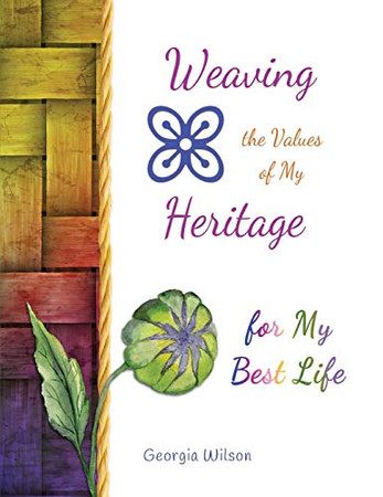 Weaving the Values of My Heritage for My Best Life