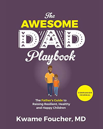 The Awesome Dad Playbook Companion Workbook: The Father's Guide to Raising Resilient, Healthy and Happy Children