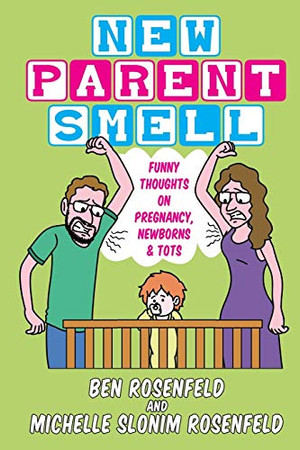 New Parent Smell: Funny Thoughts on Pregnancy, Newborns and Tots