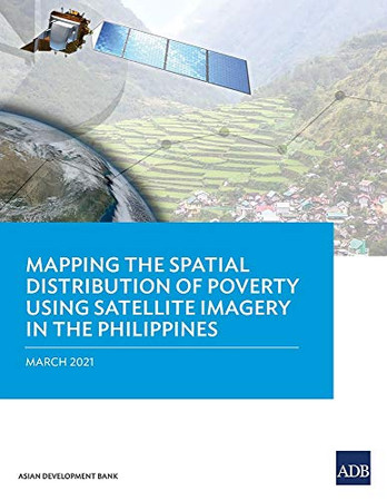 Mapping the Spatial Distribution of Poverty Using Satellite Imagery in the Philippines