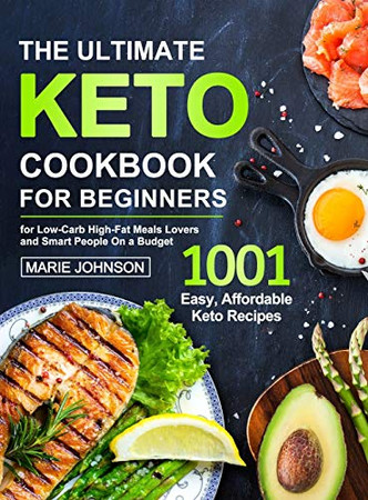The Ultimate Keto Cookbook for Beginners: 1001 Easy, Affordable Keto Recipe for Low-Carb High-Fat Meals Lovers and Smart People On a Budget