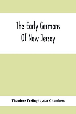 The Early Germans Of New Jersey: Their History, Churches, And Genealogies
