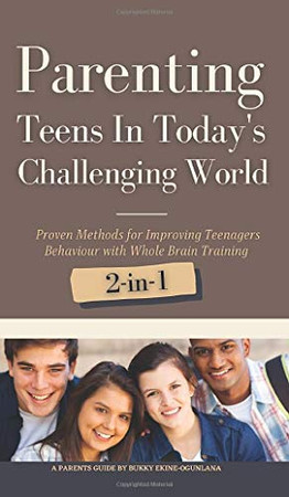 Parenting Teens in Today's Challenging World 2-in-1 Bundle: Proven Methods for Improving Teenagers Behaviour with Positive Parenting and Family Communication - Hardcover