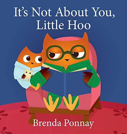 It's Not About You, Little Hoo! - Hardcover