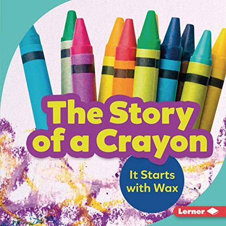 The Story of a Crayon: It Starts with Wax (Step by Step) - Library Binding