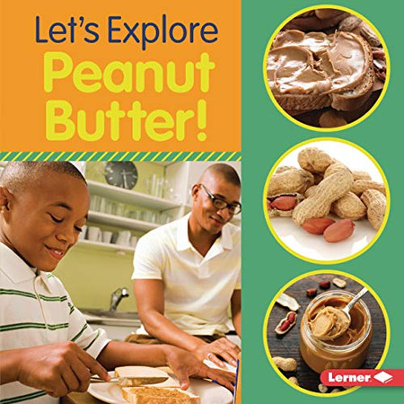 Let's Explore Peanut Butter! (Food Field Trips) - Library Binding