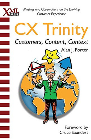CX Trinity: Customers, Content, and Context: Musings and Observations on the Evolving Customer Experience