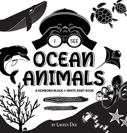 I See Ocean Animals: A Newborn Black & White Baby Book (High-Contrast Design & Patterns) (Whale, Dolphin, Shark, Turtle, Seal, Octopus, Stingray, ... Early Readers: Children's Learning Books) - Hardcover