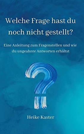 Welche Frage hast du noch nicht gestellt?: Eine Anleitung zum Fragen stellen und wie du ungeahnte Antworte erhältst (German Edition) - Hardcover