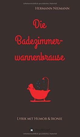 Die Badezimmerwannenbrause: Lyrik mit Humor und Ironie (German Edition) - Hardcover