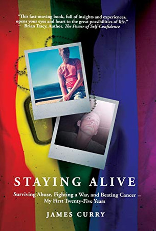 Staying Alive: Staying Alive: Surviving Abuse, Fighting a War, and Beating Cancer--My First Twenty-Five Years