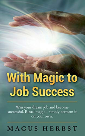 With Magic to Job Success: Win your Dream Job and Become Successful. Ritual Magic - Simply Perform it on Your Own
