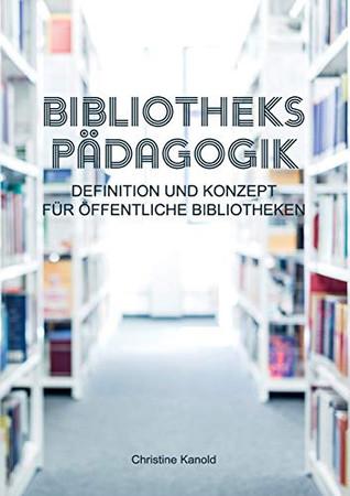Bibliothekspädagogik: Definition und Konzept für öffentliche Bibliotheken (German Edition)