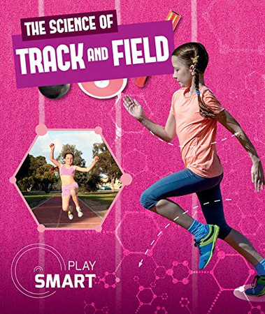 The Science of Track and Field (Play Smart)