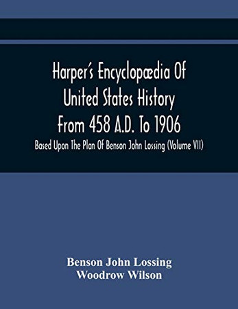 Harper'S Encyclopædia Of United States History From 458 A.D. To 1906: Based Upon The Plan Of Benson John Lossing (Volume Vii)