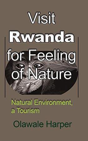 Visit Rwanda for Feeling of Nature
