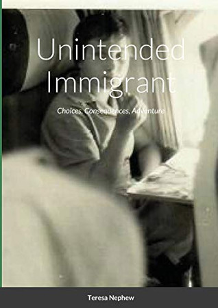 Unintended Immigrant: Choices, Consequences, Adventure