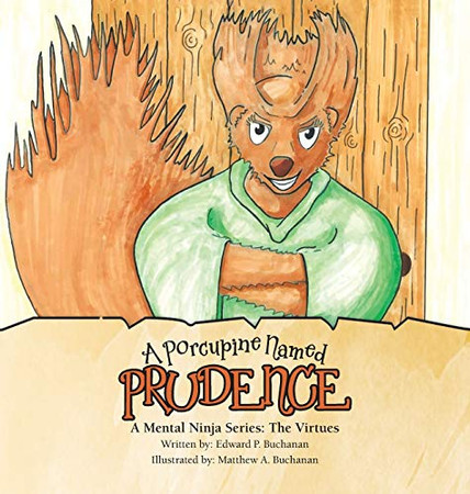 A Porcupine Named Prudence: The Virtues (A Mental Ninja) - Hardcover