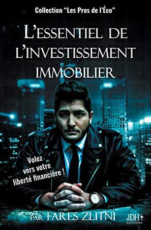 L'essentiel de l'investissement immobilier: Volez vers votre liberté financière ! (French Edition)