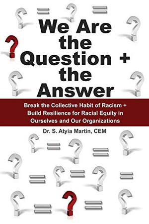 We Are the Question + the Answer: Break the Collective Habit of Racism + Build Resilience for Racial Equity in Ourselves and Our Organizations
