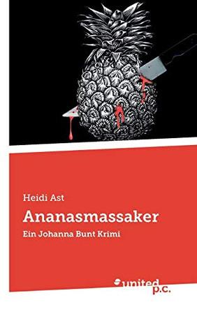 Ananasmassaker: Ein Johanna Bunt Krimi (German Edition)