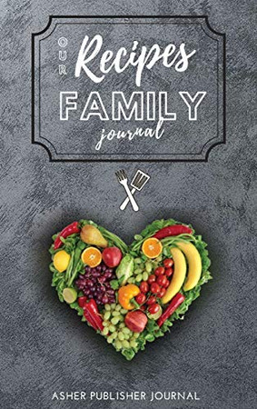 Our Recipes Family Journal: A special moment you dedicate to your family, at the same time you create a collection of delicious dishes to be savored and passed on to your loved ones.