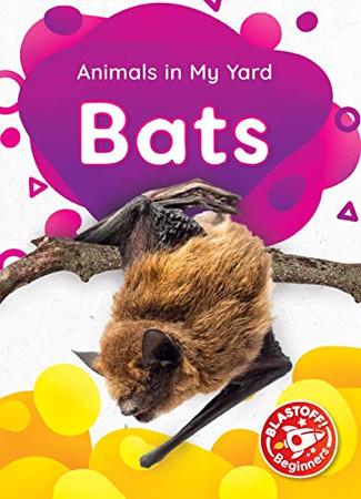 Bats (Animals in My Yard)