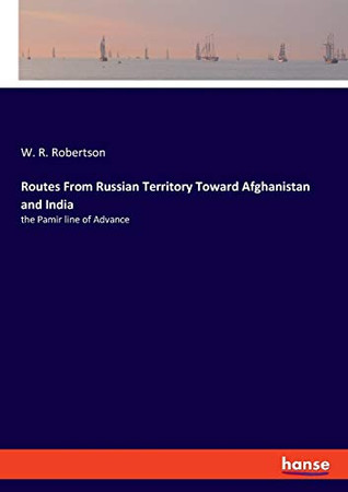 Routes From Russian Territory Toward Afghanistan and India: the Pamir line of Advance