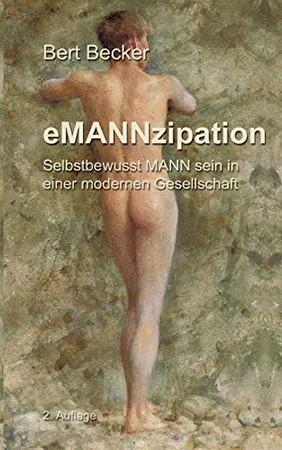 eMANNzipation: Selbstbewusst MANN sein in einer modernen Gesellschaft, 2. Auflage (German Edition)